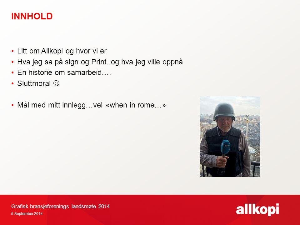 INNHOLD Litt om Allkopi og hvor vi er Hva jeg sa på sign og Print..og hva jeg ville oppnå En historie om samarbeid….