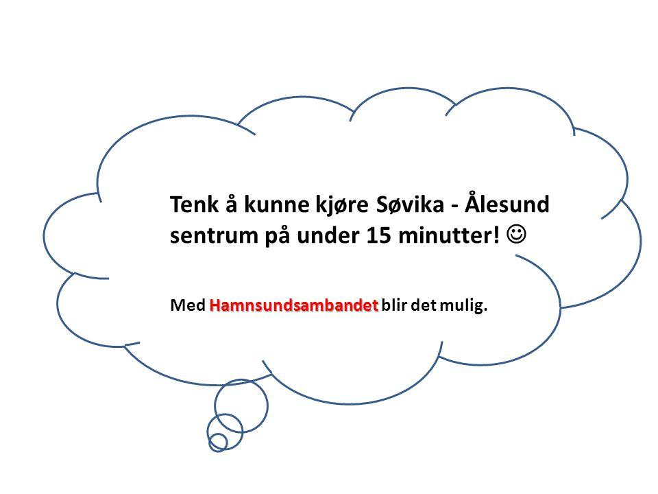 Tenk å kunne kjøre Søvika - Ålesund sentrum på under 15 minutter! Hamnsundsambandet Med Hamnsundsambandet blir det mulig.
