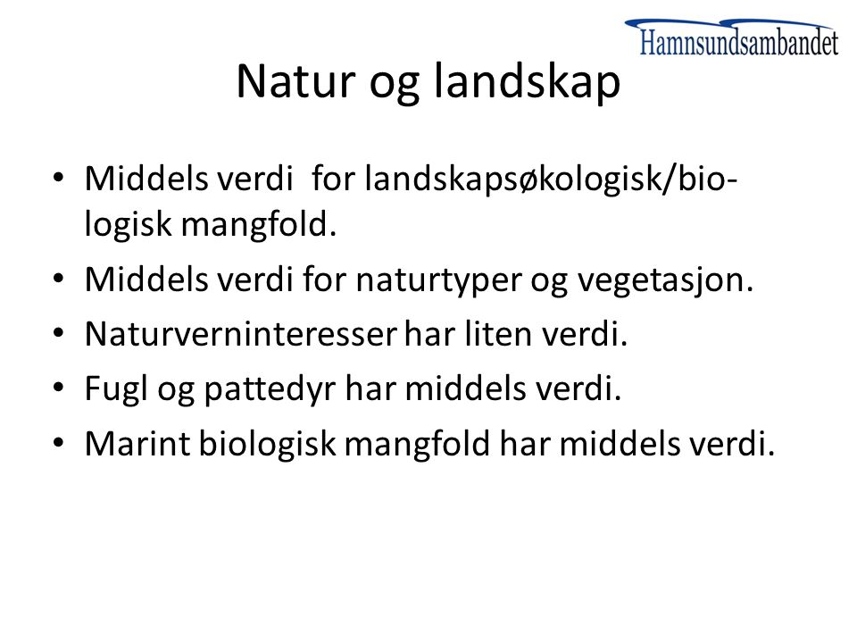 Natur og landskap Middels verdi for landskapsøkologisk/bio- logisk mangfold. Middels verdi for naturtyper og vegetasjon. Naturverninteresser har liten