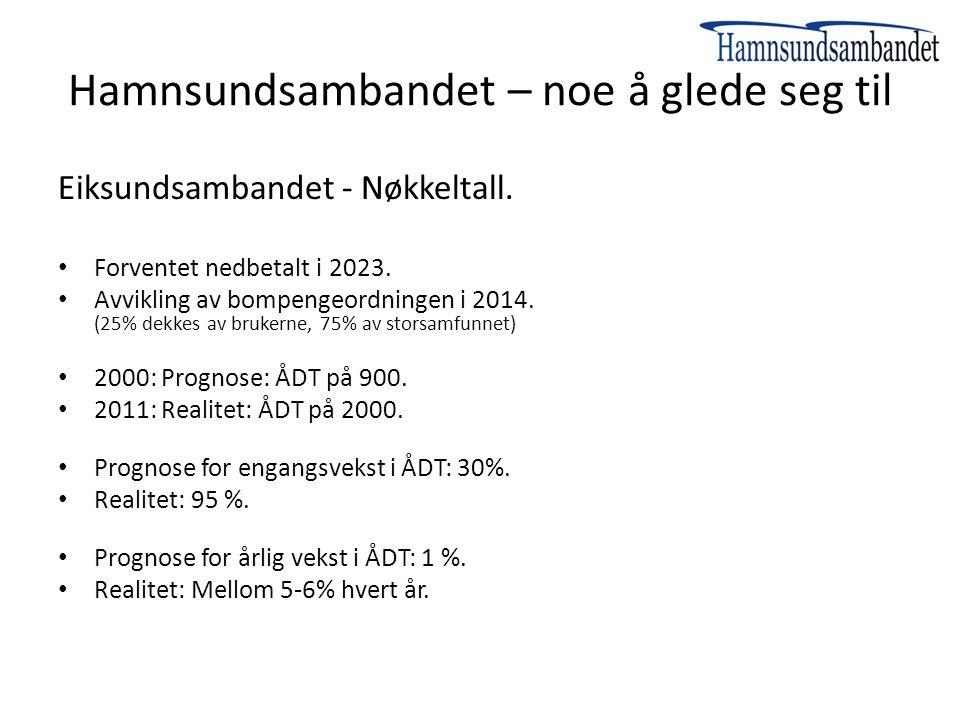 Hamnsundsambandet – noe å glede seg til Eiksundsambandet - Nøkkeltall. Forventet nedbetalt i 2023. Avvikling av bompengeordningen i 2014. (25% dekkes