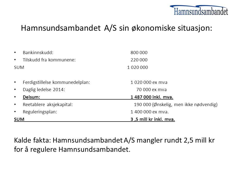 Hamnsundsambandet A/S sin økonomiske situasjon: Bankinnskudd:800 000 Tilskudd fra kommunene: 220 000 SUM 1 020 000 Ferdigstillelse kommunedelplan:1 02
