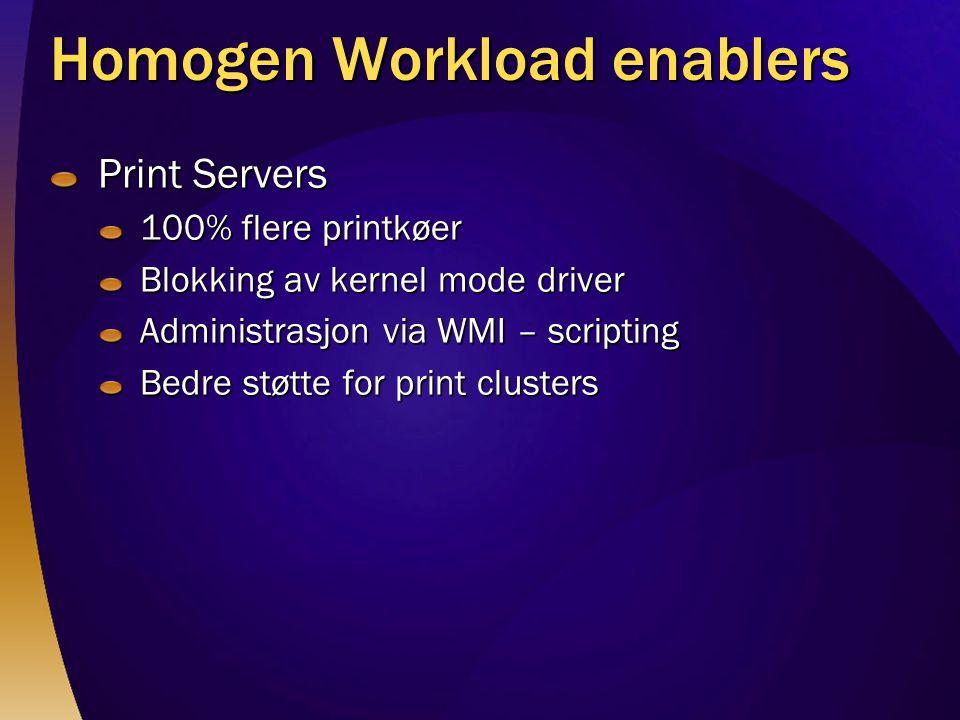 Homogen Workload enablers Print Servers 100% flere printkøer Blokking av kernel mode driver Administrasjon via WMI – scripting Bedre støtte for print clusters