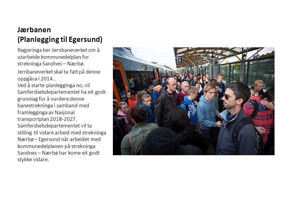 Jærbanen (Planlegging til Egersund) Regjeringa ber Jernbaneverket om å utarbeide kommunedelplan for strekninga Sandnes – Nærbø. Jernbaneverket skal ta