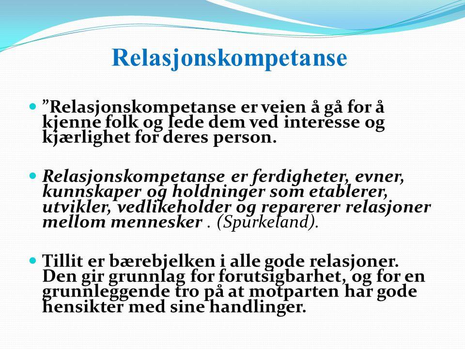 """Relasjonskompetanse """"Relasjonskompetanse er veien å gå for å kjenne folk og lede dem ved interesse og kjærlighet for deres person. Relasjonskompetanse"""