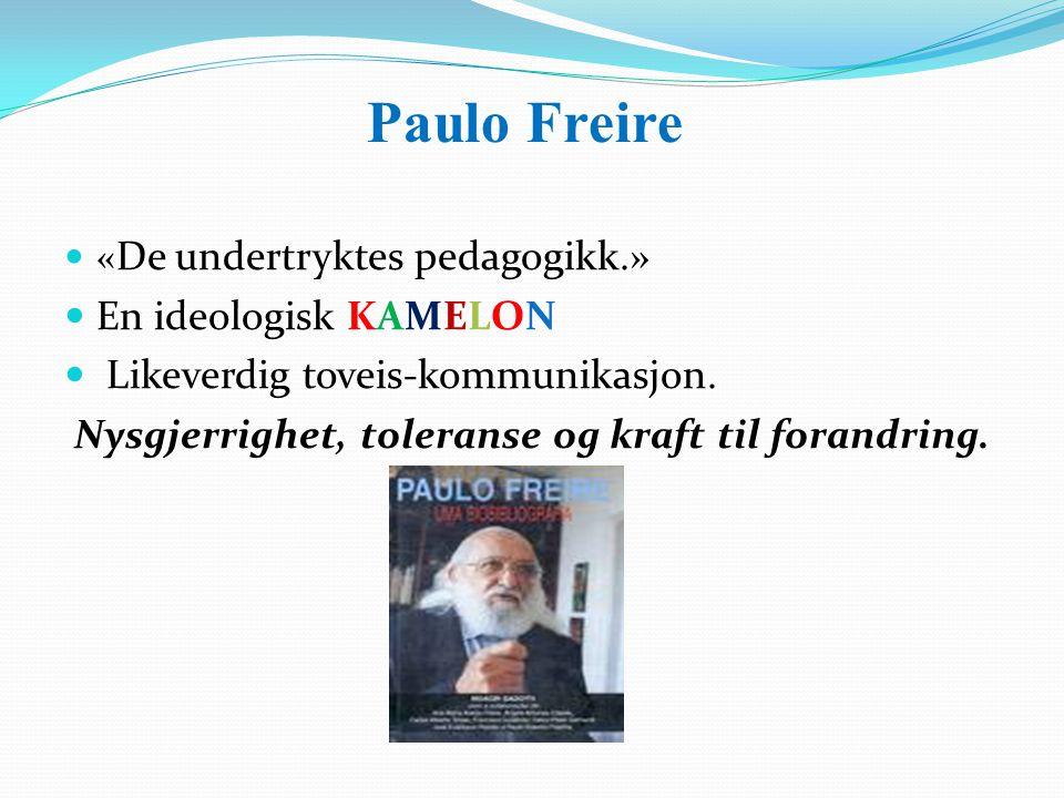 Paulo Freire « De undertryktes pedagogikk.» En ideologisk KAMELON Likeverdig toveis-kommunikasjon. Nysgjerrighet, toleranse og kraft til forandring.