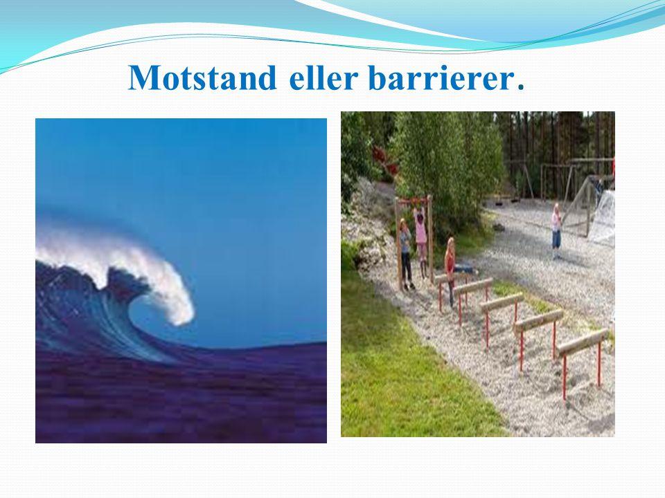 Motstand eller barrierer.