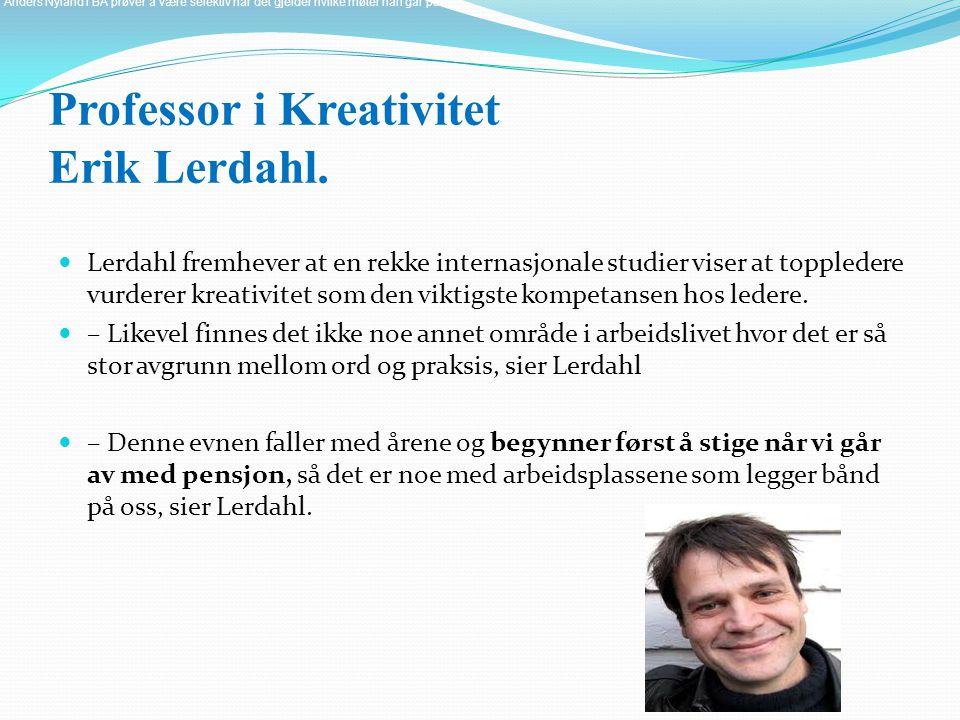 Professor i Kreativitet Erik Lerdahl. Lerdahl fremhever at en rekke internasjonale studier viser at toppledere vurderer kreativitet som den viktigste