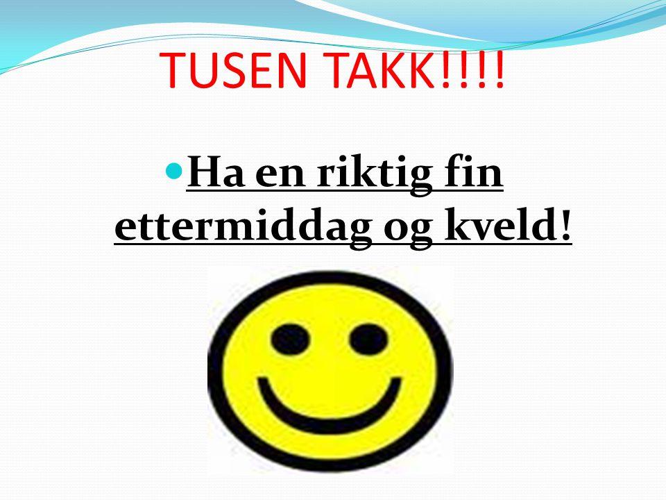 TUSEN TAKK!!!! Ha en riktig fin ettermiddag og kveld!