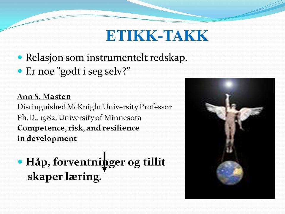 """ETIKK-TAKK Relasjon som instrumentelt redskap. Er noe """"godt i seg selv?"""" Ann S. Masten Distinguished McKnight University Professor Ph.D., 1982, Univer"""
