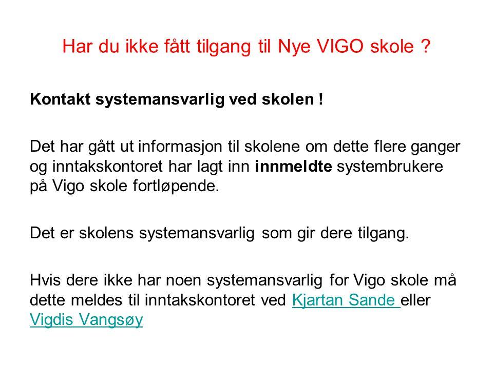 Har du ikke fått tilgang til Nye VIGO skole . Kontakt systemansvarlig ved skolen .