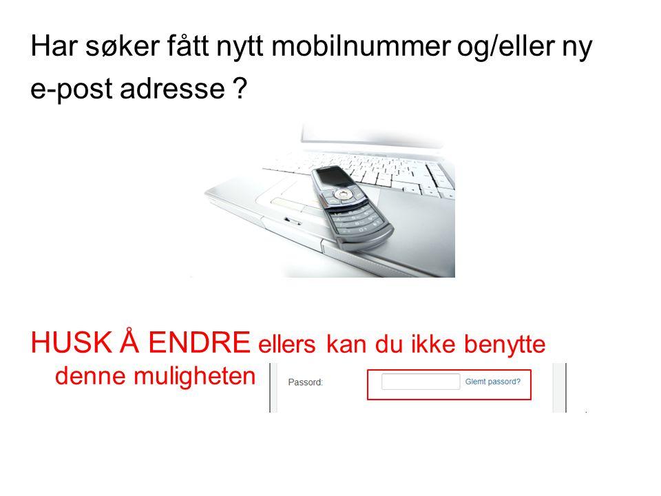 Har søker fått nytt mobilnummer og/eller ny e-post adresse .