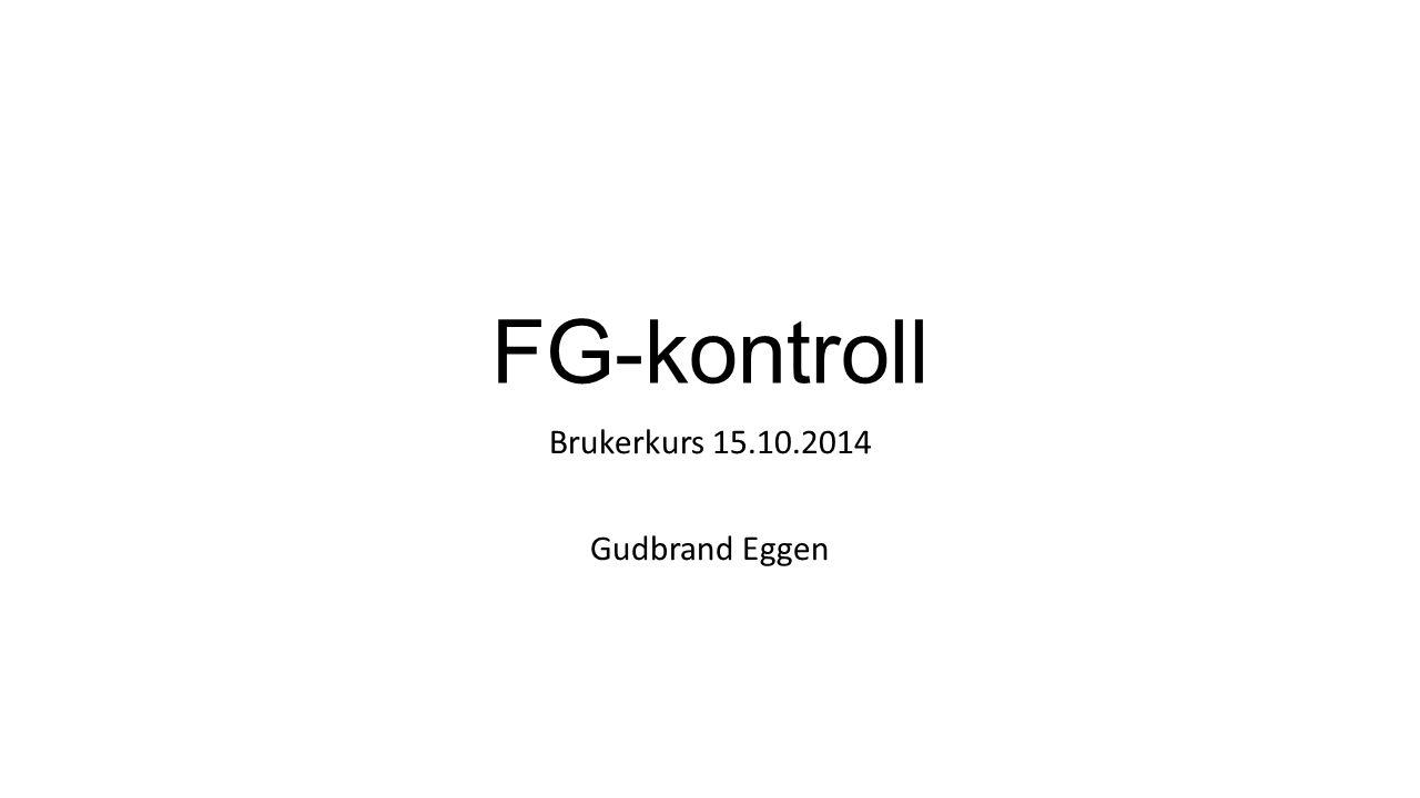 FG-kontroll Brukerkurs 15.10.2014 Gudbrand Eggen