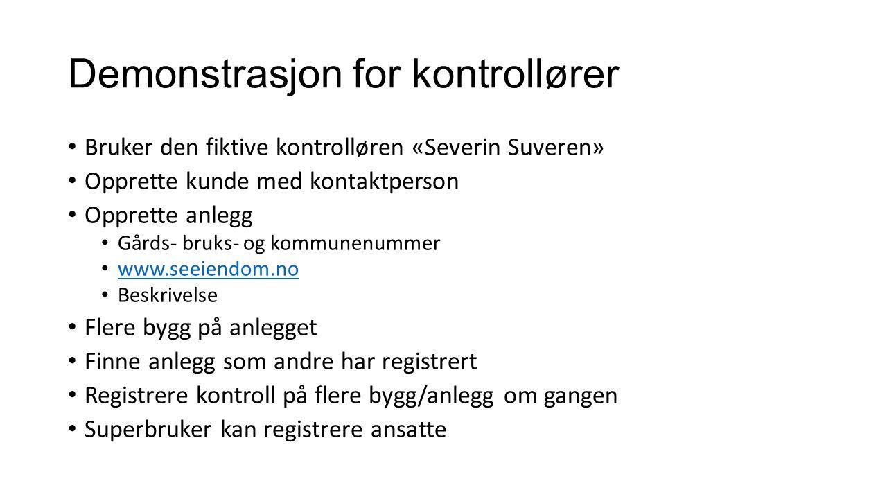 Demonstrasjon for kontrollører Bruker den fiktive kontrolløren «Severin Suveren» Opprette kunde med kontaktperson Opprette anlegg Gårds- bruks- og kom