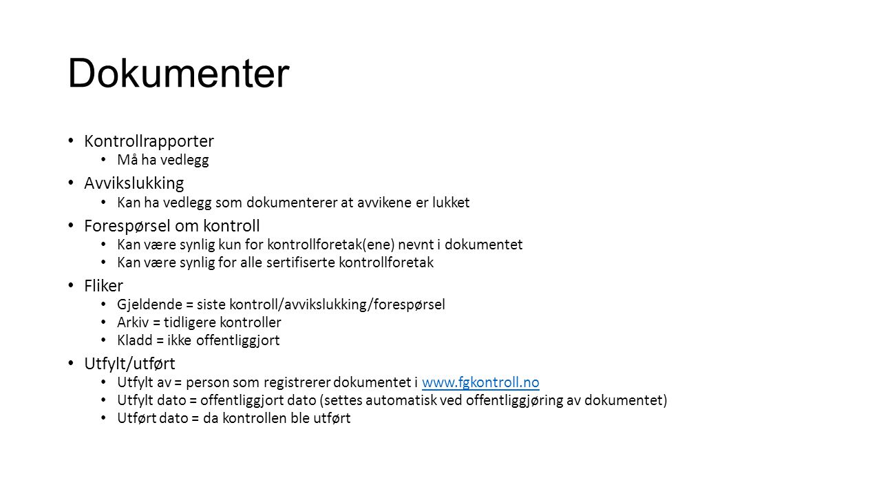 Dokumenter Kontrollrapporter Må ha vedlegg Avvikslukking Kan ha vedlegg som dokumenterer at avvikene er lukket Forespørsel om kontroll Kan være synlig
