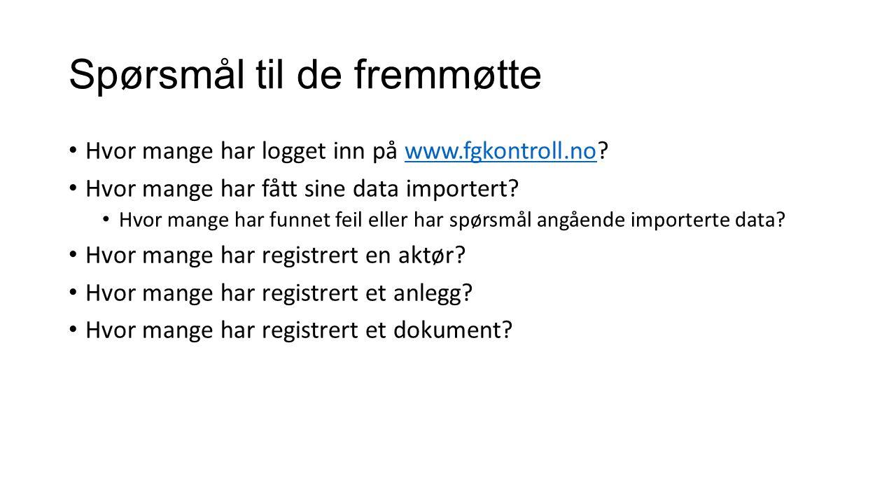 Spørsmål til de fremmøtte Hvor mange har logget inn på www.fgkontroll.no?www.fgkontroll.no Hvor mange har fått sine data importert? Hvor mange har fun