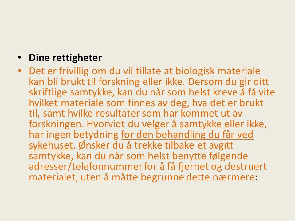 Dine rettigheter Det er frivillig om du vil tillate at biologisk materiale kan bli brukt til forskning eller ikke. Dersom du gir ditt skriftlige samty