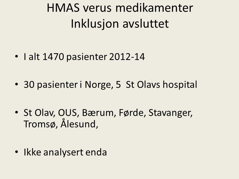 HMAS verus medikamenter Inklusjon avsluttet I alt 1470 pasienter 2012-14 30 pasienter i Norge, 5 St Olavs hospital St Olav, OUS, Bærum, Førde, Stavang