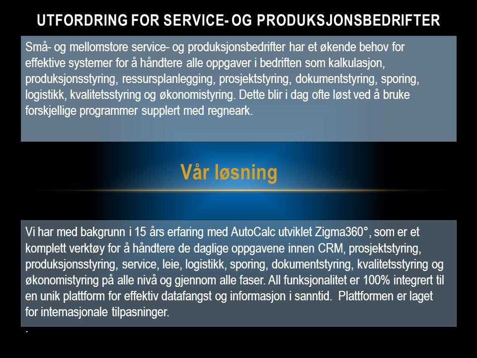 Vår løsning UTFORDRING FOR SERVICE- OG PRODUKSJONSBEDRIFTER Små- og mellomstore service- og produksjonsbedrifter har et økende behov for effektive sys