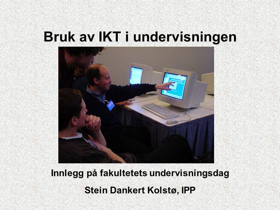 Bruk av IKT i undervisningen Innlegg på fakultetets undervisningsdag Stein Dankert Kolstø, IPP
