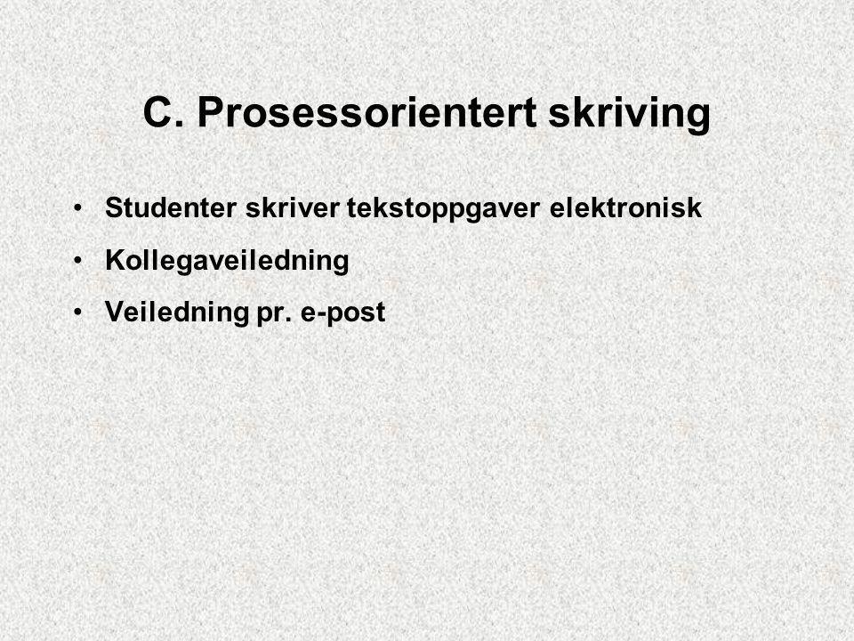 C. Prosessorientert skriving Studenter skriver tekstoppgaver elektronisk Kollegaveiledning Veiledning pr. e-post