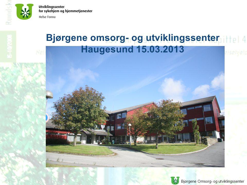 Bjørgene Omsorg- og utviklingssenter Bjørgene omsorg- og utviklingssenter Haugesund 15.03.2013