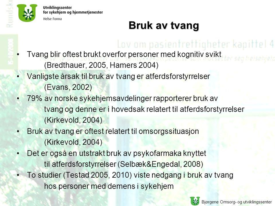 Bjørgene Omsorg- og utviklingssenter Bruk av tvang Tvang blir oftest brukt overfor personer med kognitiv svikt (Bredthauer, 2005, Hamers 2004) Vanligs