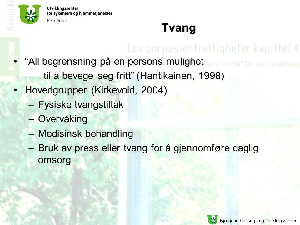 """Bjørgene Omsorg- og utviklingssenter Tvang """"All begrensning på en persons mulighet til å bevege seg fritt"""" (Hantikainen, 1998) Hovedgrupper (Kirkevold"""