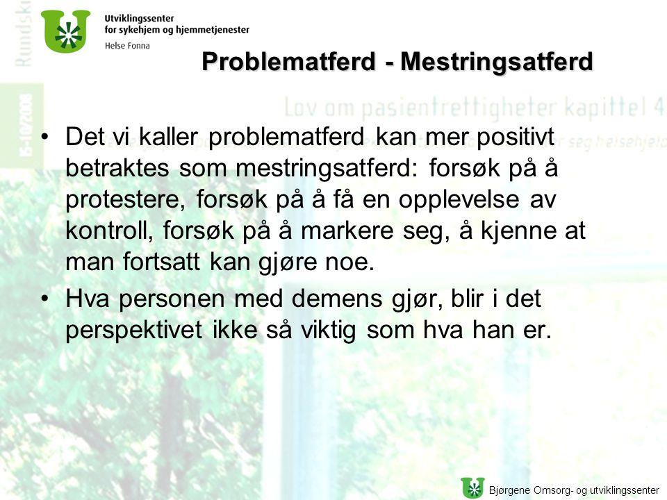 Bjørgene Omsorg- og utviklingssenter Problematferd - Mestringsatferd Det vi kaller problematferd kan mer positivt betraktes som mestringsatferd: forsø