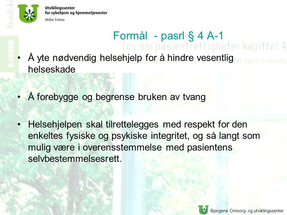 Bjørgene Omsorg- og utviklingssenter Formål - pasrl § 4 A-1 Å yte nødvendig helsehjelp for å hindre vesentlig helseskade Å forebygge og begrense bruke