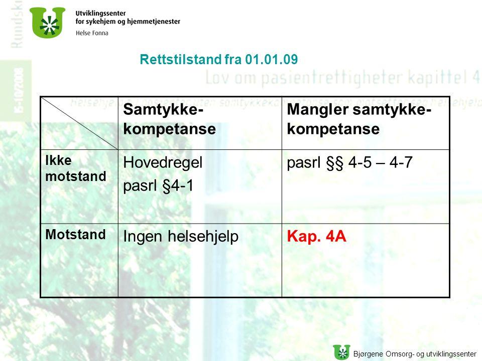 Bjørgene Omsorg- og utviklingssenter Rettstilstand fra 01.01.09 Samtykke- kompetanse Mangler samtykke- kompetanse Ikke motstand Hovedregel pasrl §4-1