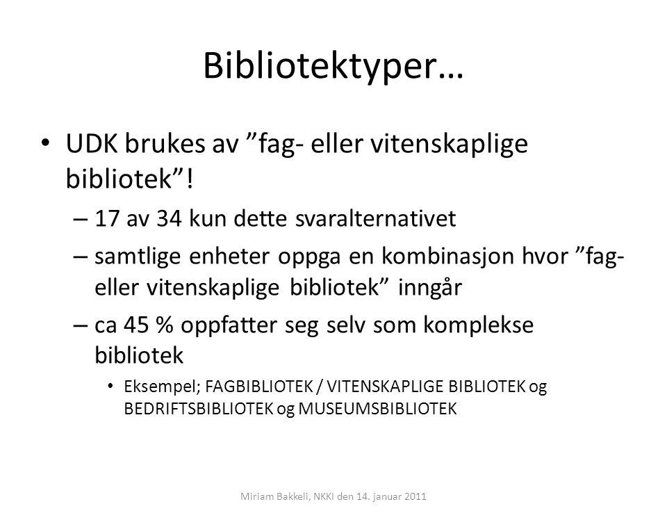 """Bibliotektyper… UDK brukes av """"fag- eller vitenskaplige bibliotek""""! – 17 av 34 kun dette svaralternativet – samtlige enheter oppga en kombinasjon hvor"""