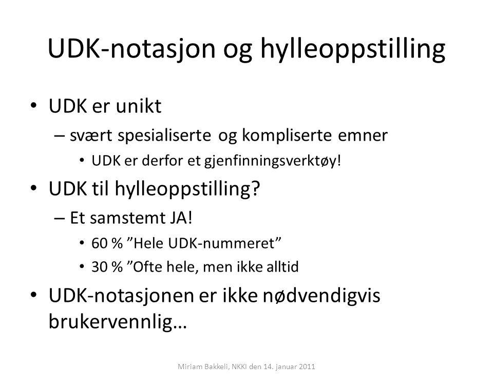 UDK-notasjon og hylleoppstilling UDK er unikt – svært spesialiserte og kompliserte emner UDK er derfor et gjenfinningsverktøy! UDK til hylleoppstillin