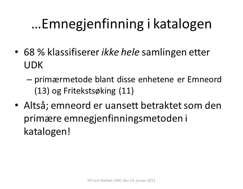 …Emnegjenfinning i katalogen 68 % klassifiserer ikke hele samlingen etter UDK – primærmetode blant disse enhetene er Emneord (13) og Fritekstsøking (1