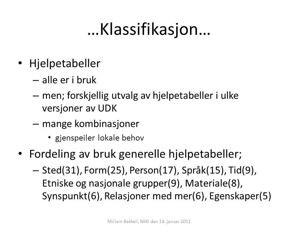 …Klassifikasjon… Hjelpetabeller – alle er i bruk – men; forskjellig utvalg av hjelpetabeller i ulke versjoner av UDK – mange kombinasjoner gjenspeiler
