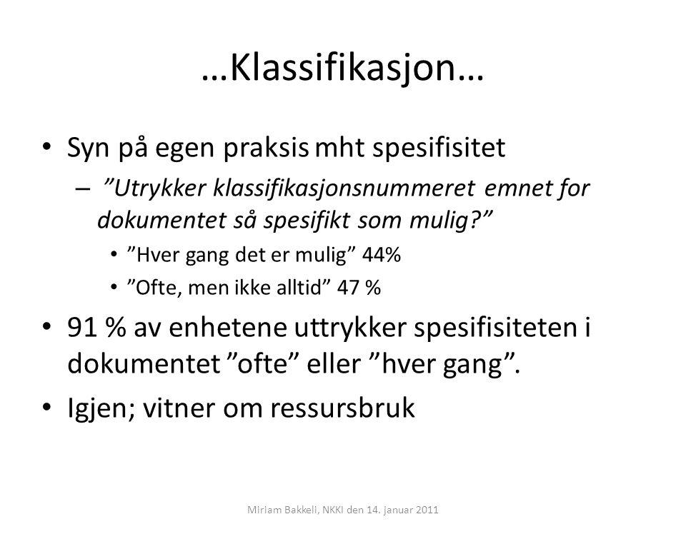 """…Klassifikasjon… Miriam Bakkeli, NKKI den 14. januar 2011 Syn på egen praksis mht spesifisitet – """"Utrykker klassifikasjonsnummeret emnet for dokumente"""