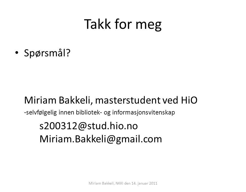Takk for meg Spørsmål? Miriam Bakkeli, masterstudent ved HiO -selvfølgelig innen bibliotek- og informasjonsvitenskap s200312@stud.hio.no Miriam.Bakkel