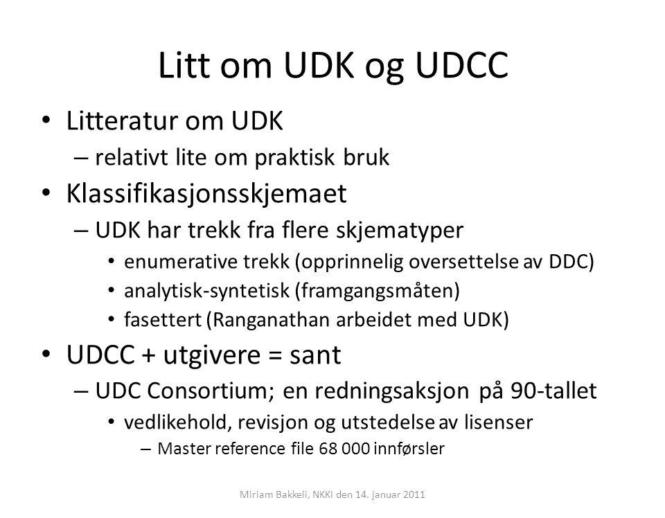 UDK-versjoner… Minst 25 versjoner av UDK i bruk – 23 bruker kun en versjon 5 respondenter bruker kun spesialskjema – Fagspesifikke utvidelser av UDK – 11 bruker flere versjoner Dette viser noe av mangfoldet til UDK Vinner'n; Høyest hyppighet – 19 av 34 enheter: Universella decimalklassifikationen: svenska förkortade upplagan (1977) Miriam Bakkeli, NKKI den 14.