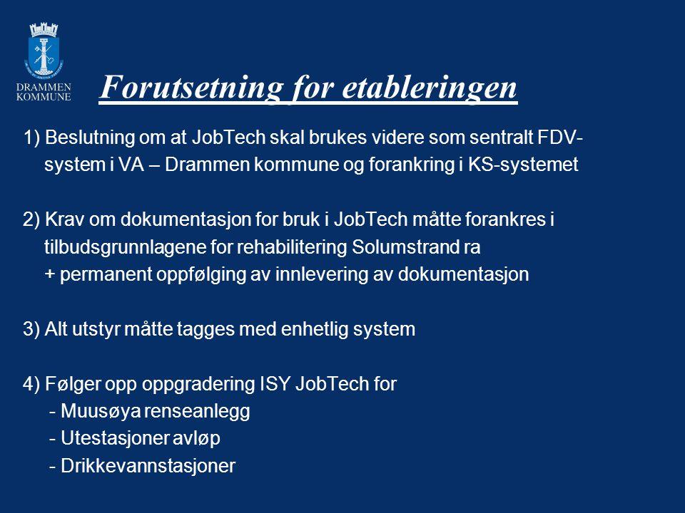 Forutsetning for etableringen 1) Beslutning om at JobTech skal brukes videre som sentralt FDV- system i VA – Drammen kommune og forankring i KS-system
