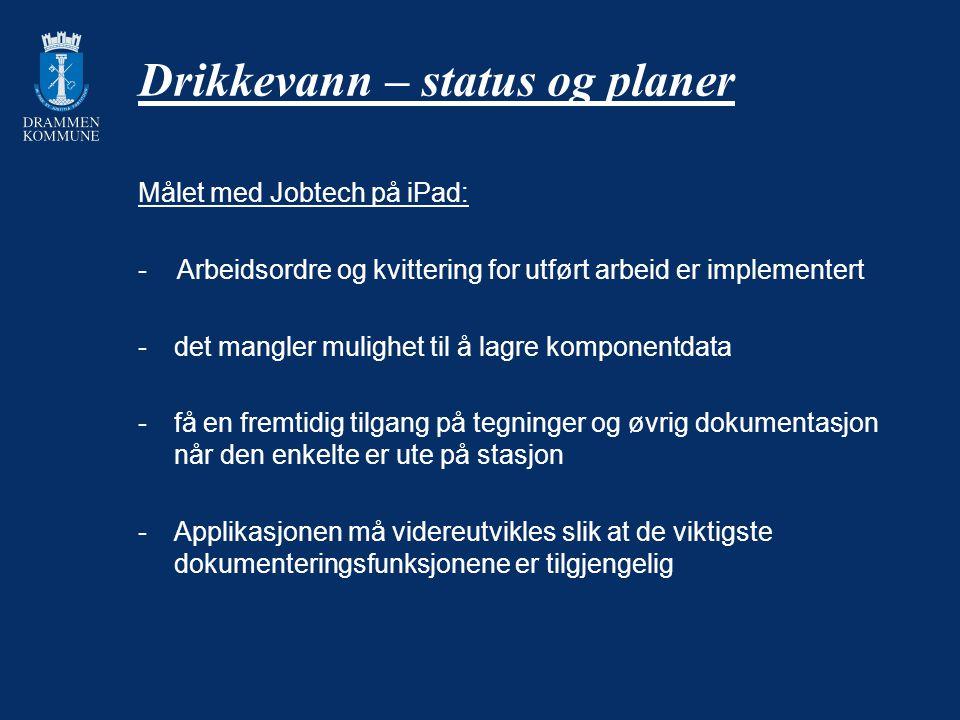 Drikkevann – status og planer Målet med Jobtech på iPad: - Arbeidsordre og kvittering for utført arbeid er implementert -det mangler mulighet til å la