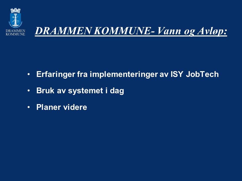 DRAMMEN KOMMUNE- Vann og Avløp: Erfaringer fra implementeringer av ISY JobTech Bruk av systemet i dag Planer videre