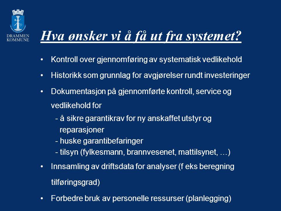 Hva ønsker vi å få ut fra systemet? Kontroll over gjennomføring av systematisk vedlikehold Historikk som grunnlag for avgjørelser rundt investeringer