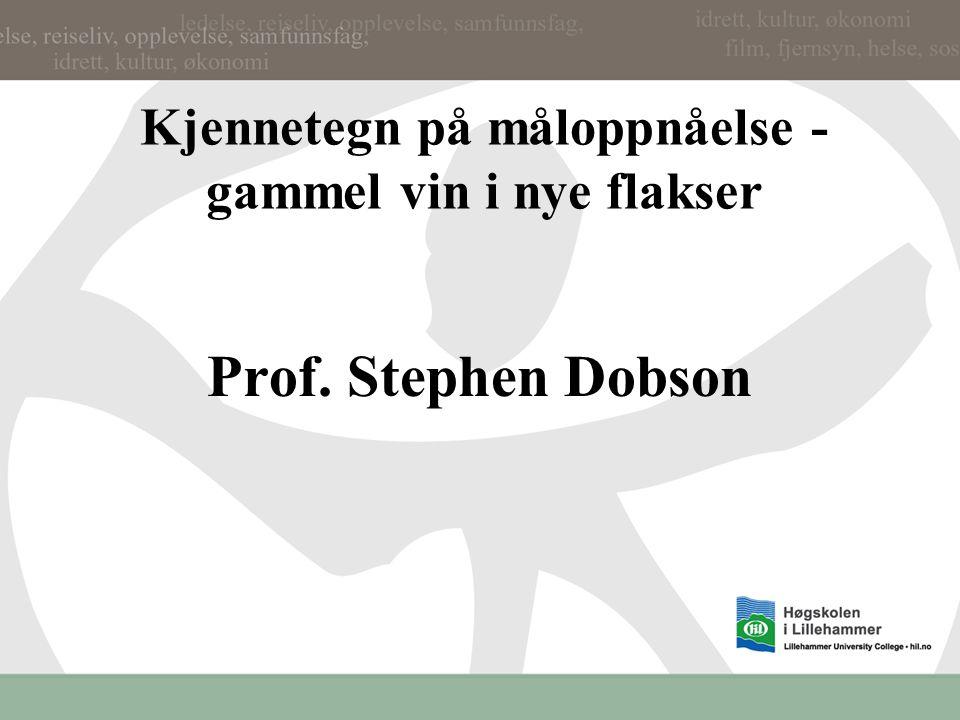 Kjennetegn på måloppnåelse - gammel vin i nye flakser Prof. Stephen Dobson