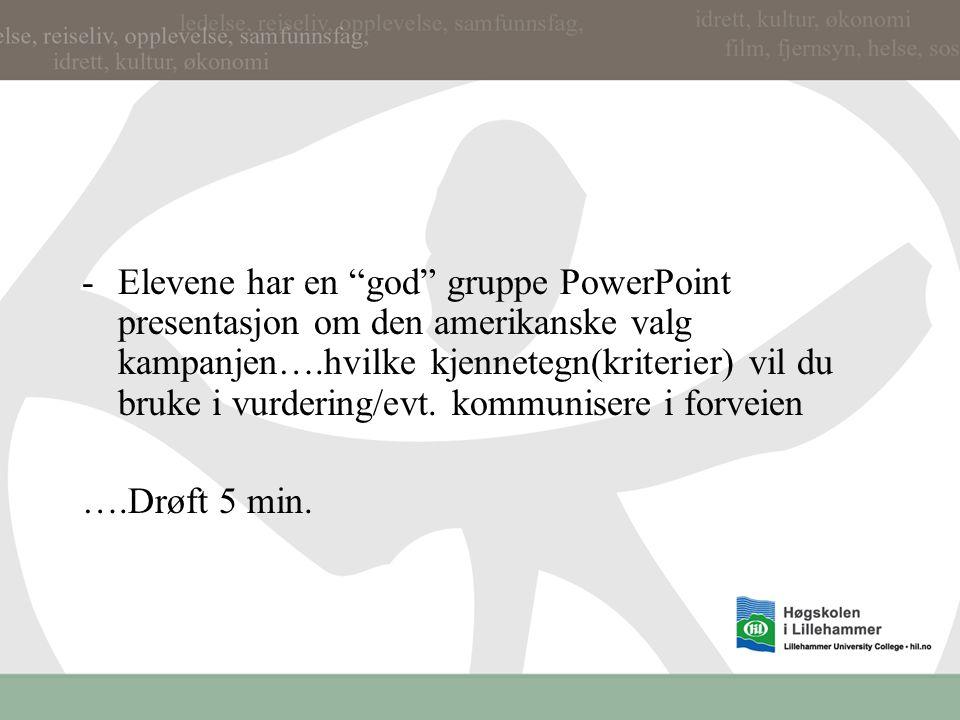 -Elevene har en god gruppe PowerPoint presentasjon om den amerikanske valg kampanjen….hvilke kjennetegn(kriterier) vil du bruke i vurdering/evt.