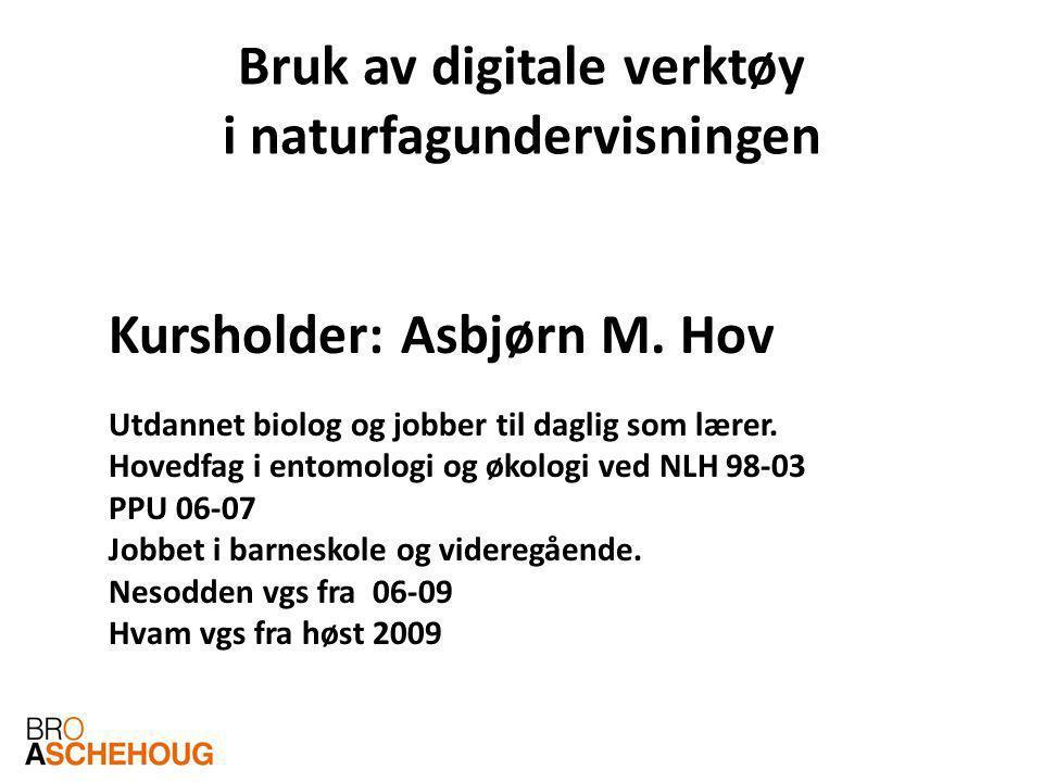 Bruk av digitale verktøy i naturfagundervisningen Kursholder: Asbjørn M.