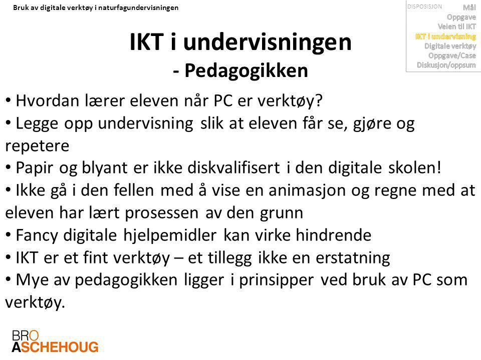 Bruk av digitale verktøy i naturfagundervisningen IKT i undervisningen - Pedagogikken Hvordan lærer eleven når PC er verktøy.