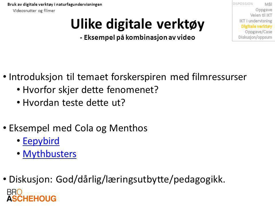 Bruk av digitale verktøy i naturfagundervisningen Ulike digitale verktøy - Eksempel på kombinasjon av video Introduksjon til temaet forskerspiren med filmressurser Hvorfor skjer dette fenomenet.