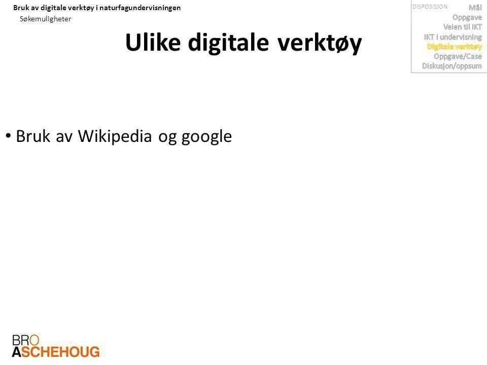 Bruk av digitale verktøy i naturfagundervisningen Søkemuligheter Bruk av Wikipedia og google Ulike digitale verktøy DISPOSISJON