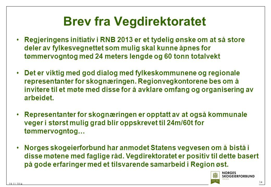 Brev fra Vegdirektoratet 14 19.11.2014 Regjeringens initiativ i RNB 2013 er et tydelig ønske om at så store deler av fylkesvegnettet som mulig skal kunne åpnes for tømmervogntog med 24 meters lengde og 60 tonn totalvekt Det er viktig med god dialog med fylkeskommunene og regionale representanter for skognæringen.