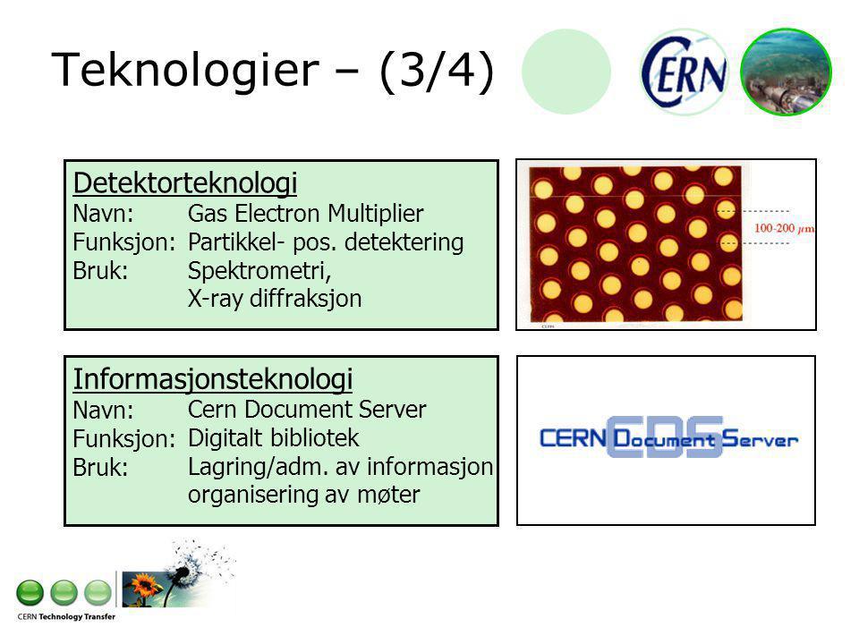 Teknologier – (3/4) Detektorteknologi Navn: Funksjon: Bruk: Gas Electron Multiplier Partikkel- pos.