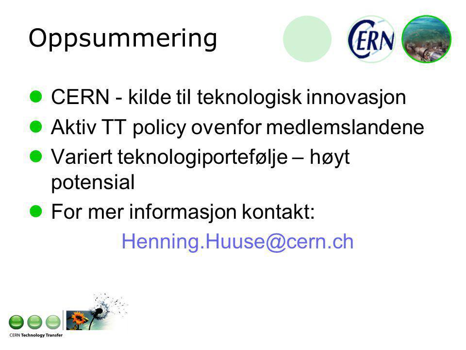 Oppsummering CERN - kilde til teknologisk innovasjon Aktiv TT policy ovenfor medlemslandene Variert teknologiportefølje – høyt potensial For mer informasjon kontakt: Henning.Huuse@cern.ch
